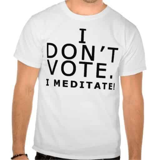 I Don't Vote, I Meditate Anti-Political T-Shirt